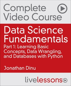 Data Science Fundamentals Part 1: Learning Basic Concepts, Data Wrangling, and Databases with Python