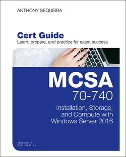 MCSA 70-740 Cert Guide: Installation, Storage, and Compute with Windows Server 2016, First Edition