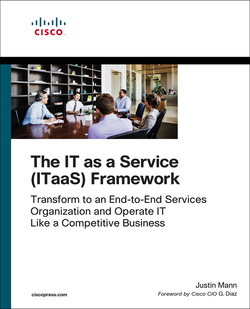 IT as a Service (ITaaS) Framework, The: Transform to an End-to-End Services Organization and Operate IT like a Competitive Business, First Edition