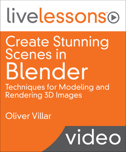 Create Stunning Scenes in Blender LiveLessons: Techniques for Modeling and Rendering 3D Images