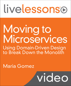 Moving to Microservices: Using Domain-Driven Design to Break Down the Monolith