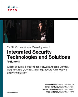 Integrated Security Technologies and Solutions - Volume II: Cisco Security Solutions for Network Access Control, Segmentation, Context Sharing, Secure Connectivity and Virtualization, First Edition