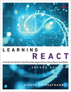Learning React: A Hands-On Guide to Building Web Applications Using React and Redux, Second edition
