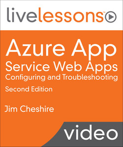Azure App Service Web Apps: Configuring and Troubleshooting LiveLessons Video