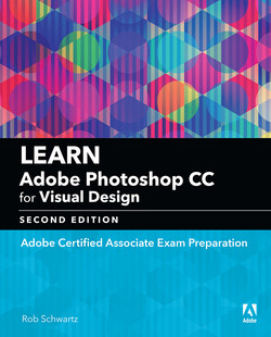 Learn Adobe Photoshop CC for Visual Communication: Adobe Certified Associate Exam Preparation, Second Edition