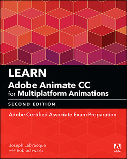 Learn Adobe Animate CC for Multiplatform Animations: Adobe Certified Associate Exam Preparation, Second Edition