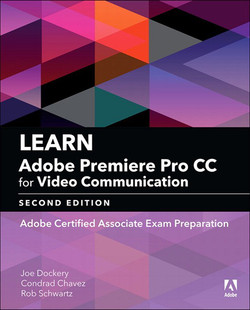 Learn Adobe Premiere Pro CC for Video Communication: Adobe Certified Associate Exam Preparation, Second Edition