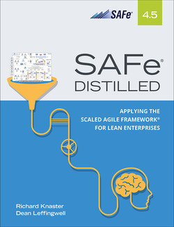 SAFe® 4.5 Distilled: Applying the Scaled Agile Framework® for Lean Enterprises, Second Edition