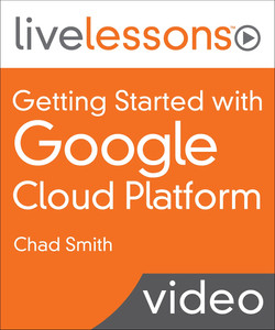 Getting Started with Google Cloud Platform LiveLessons