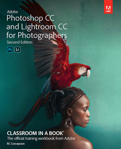 Adobe Photoshop CC and Lightroom CC for Photographers Classroom in a Book, Second Edition