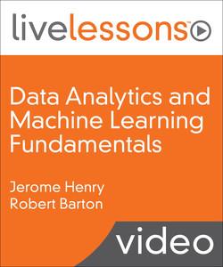 Data Analytics and Machine Learning Fundamentals LiveLessons Video Training