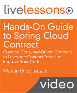 Hands-On Guide to Spring Cloud Contract: Creating Consumer-Driven Contracts to Leverage Contract Tests and Improve Your Code