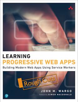 Learning Progressive Web Apps: Building Modern Web Apps Using Service Workers
