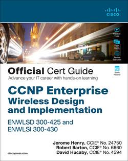 CCNP Enterprise Wireless Design ENWLSD 300-425 and Implementation ENWLSI 300-430 Official Cert Guide: Designing & Implementing Cisco Enterprise Wireless Networks