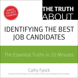 The Truth About Identifying the Best Job Candidates: The Essential Truths in 20 Minutes