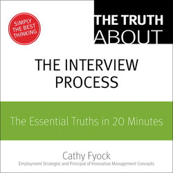 The Truth About the Interview Process: The Essential Truths in 20 Minutes