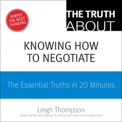 The Truth About Knowing How to Negotiate: The Essential Truths in 20 Minutes