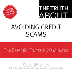 The Truth About Avoiding Credit Scams: The Essential Truths in 20 Minutes