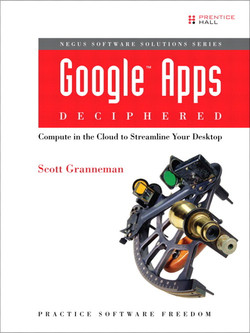 Google™ Apps Deciphered: Compute in the Cloud to Streamline Your Desktop