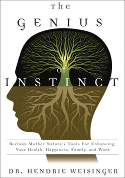 The Genius of Instinct: Reclaim Mother Nature's Tools for Enhancing Your Health, Happiness, Family, and Work