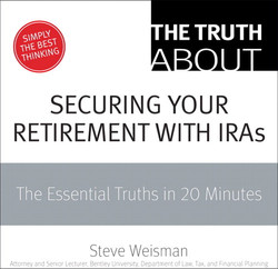 The Truth About Securing Your Retirement with IRAs: The Essential Truths in 20 Minutes