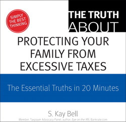 The Truth About Protecting Your Family From Excessive Taxes: The Essential Truths in 20 Minutes