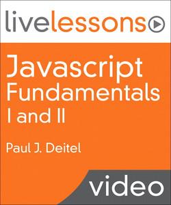 Javascript Fundamentals I and II LiveLessons