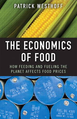 The Economics of Food: How Feeding and Fueling the Planet Affects Food Prices