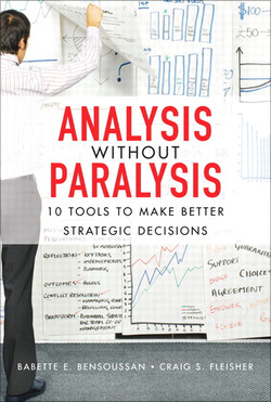 Analysis Without Paralysis: 10 Tools to Make Better Strategic Decisions
