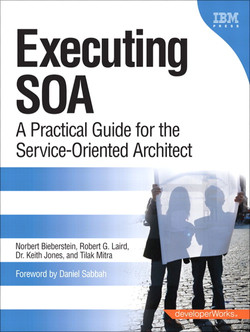 Executing SOA: A Practical Guide for the Service-Oriented Architect