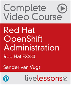 Red Hat OpenShift Administration: Red Hat EX280