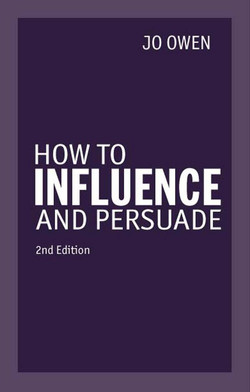 How to Influence and Persuade 2nd edn, 2nd Edition