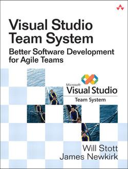 Visual Studio Team System: Better Software Development for Agile Teams