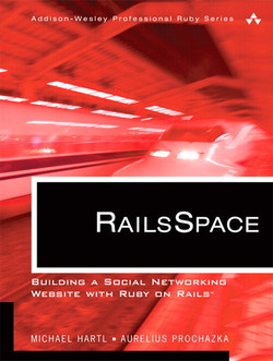 RailsSpace: Building a Social Networking Website with Ruby on Rails™