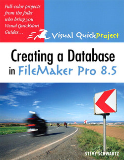 Creating a Database in FileMaker Pro 8.5: Visual QuickProject Guide
