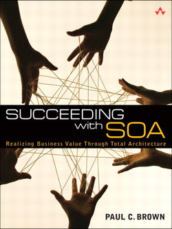 Succeeding with SOA: Realizing Business Value Through Total Architecture