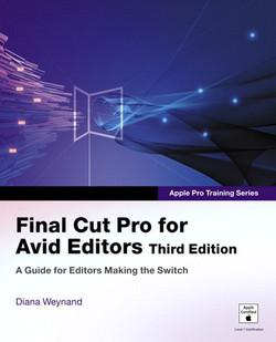 Apple Pro Training Series Final Cut Pro for Avid Editors, Third Edition
