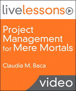Project Management for Mere Mortals(R) (Video LiveLessons)