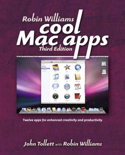 Robin Williams Cool Mac Apps: Twelve apps for enhanced creativity and productivity, Third Edition
