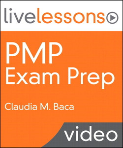 PMP Exam Prep: All the Help You Need, From Start to Finish (Video Training for the PMP Certification Exam)