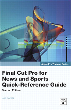 Apple Pro Training Series Final Cut Pro for News and Sports Quick-Reference Guide, Second Edition