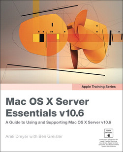 Apple Training Series Mac OS X Server Essentials v10.6: A Guide to Using and Supporting Mac OS X Server v10.6