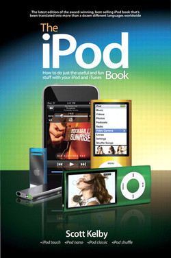 The iPod Book: How to Do Just the Useful and Fun Stuff with Your iPod and iTunes, Sixth Edition