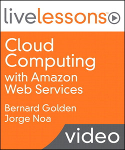 Cloud Computing with Amazon Web Services LiveLessons