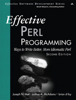 Effective Perl Programming: Ways to Write Better, More Idiomatic Perl, Second Edition
