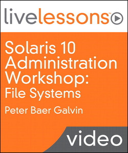 Solaris 10 Administration Workshop LiveLessons (Video Training): File Systems