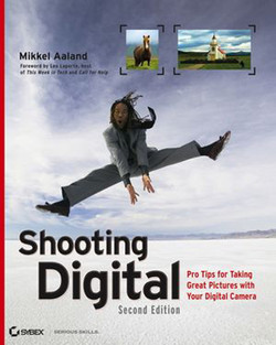 Shooting Digital: Pro Tips for Taking Great Pictures with Your Digital Camera