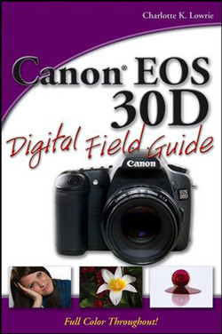 Canon® EOS 30D Digital Field Guide