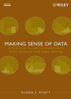 Making Sense of Data: A Practical Guide to Exploratory Data Analysis and Data Mining