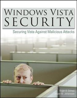WINDOWS VISTA™ SECURITY: Securing Vista Against Malicious Attacks